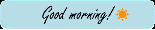 「Good morning」 心地よい目覚めを